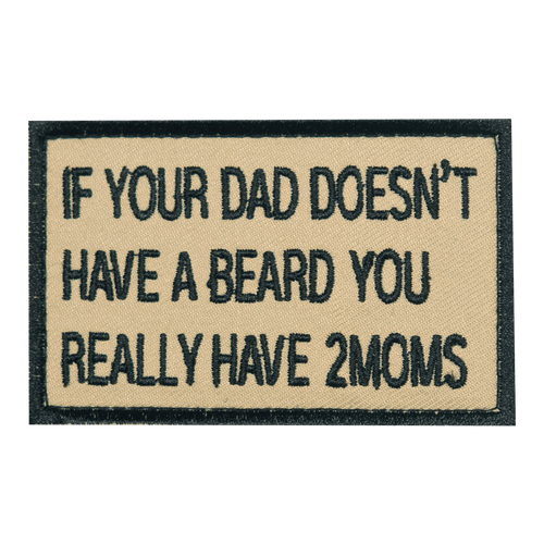 If Your Dad Doesn't Have A Beard You Have 2 Moms