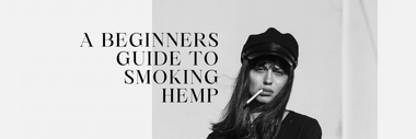 A Beginners guide to smoking hemp