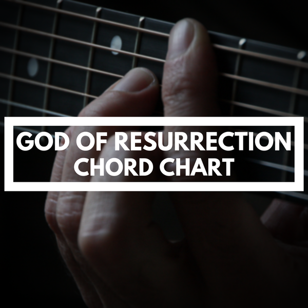 GOD OF RESURRECTION (CHORD CHART)