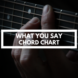 WHAT YOU SAY (CHORD CHART)