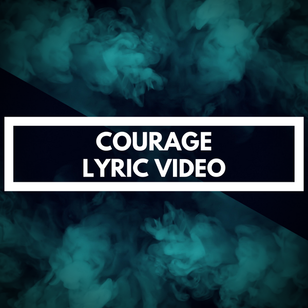 COURAGE - LYRIC VIDEO