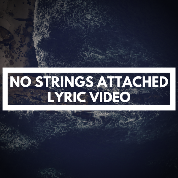 NO STRINGS ATTACHED - LYRIC VIDEO