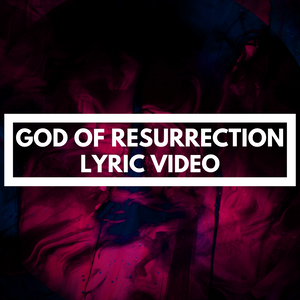 GOD OF RESURRECTION - LYRIC VIDEO