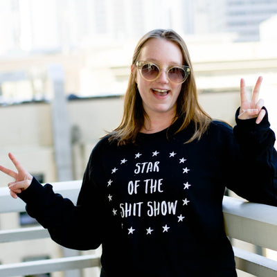 Star of The Shit Show Sweatshirt