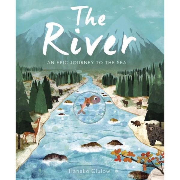 RIVER: AN EPIC JOURNEY TO THE SEA BY HANAKO CLULOW