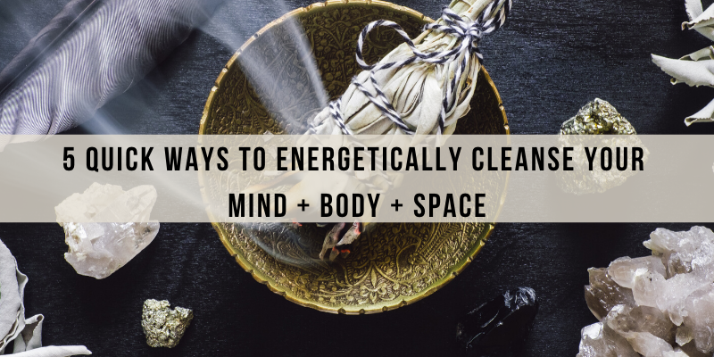 5 quick ways to energetically cleanse your mind + body + space in 2020