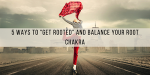 "5 ways to ""get rooted"" and balance your root chakra by MY RITUELLE"
