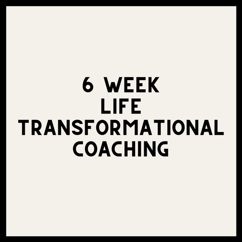 6 WEEK LIFE TRANSFORMATIONAL COACHING (PRIVATE)