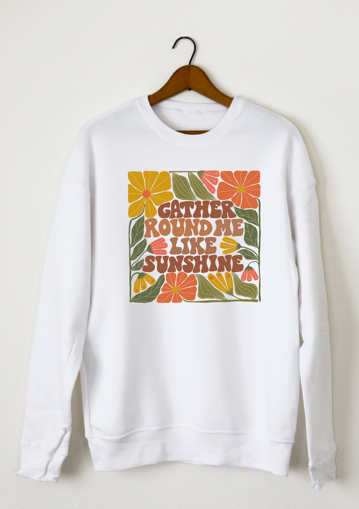 GATHER ROUND ME SWEATSHIRT