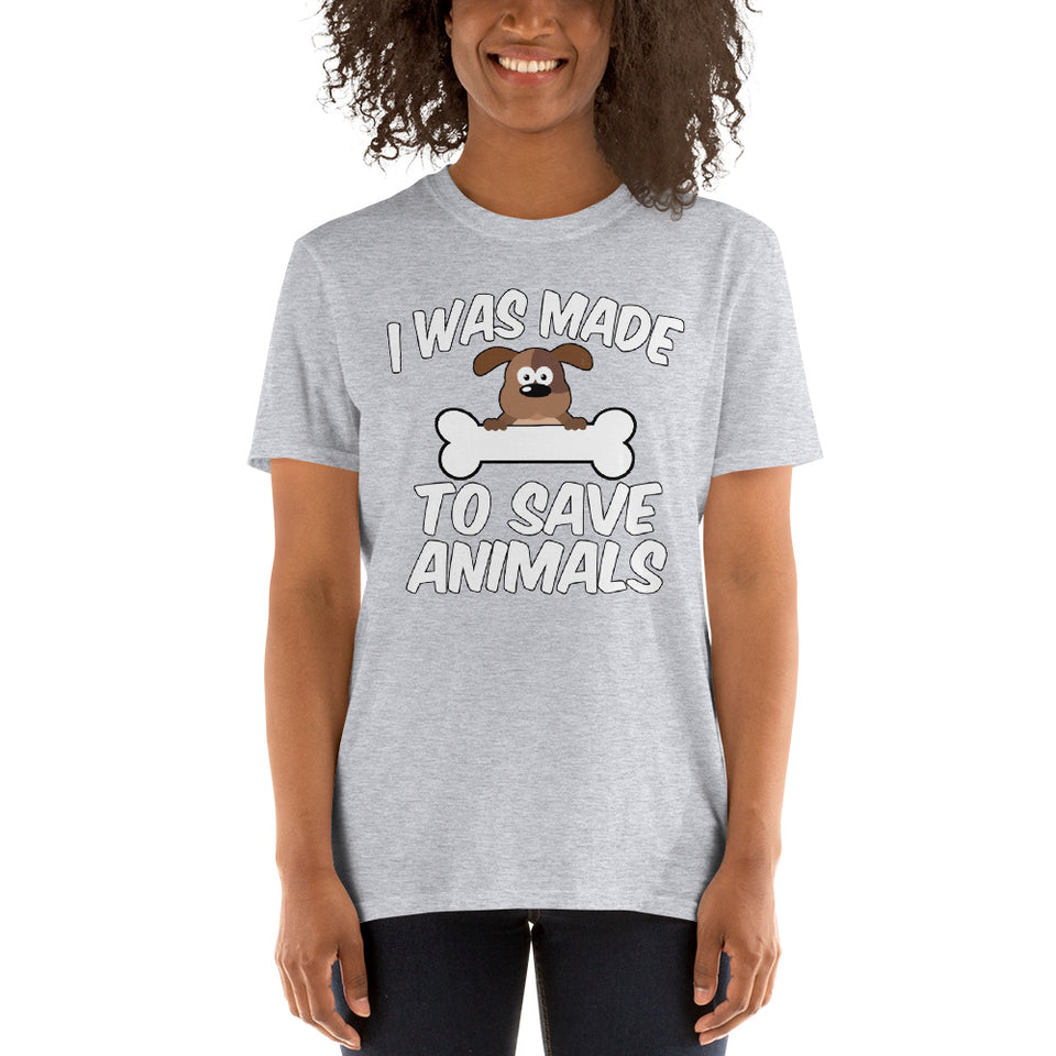Short-Sleeve Unisex T-Shirt - I Was Made To Save Animals - Better Buy Now