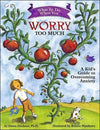 What to Do When You Worry Too Much: A Kid's Guide to Overcoming Anxiety Book