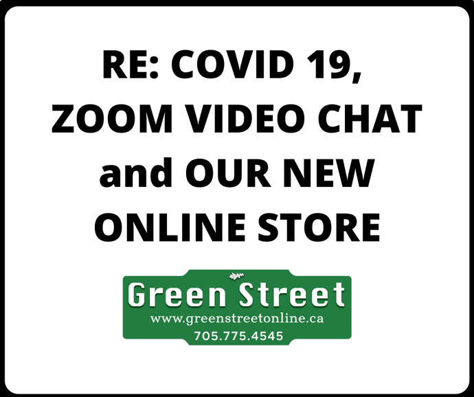 RE: COVID 19, ZOOM VIDEO CHAT and OUR NEW ONLINE STORE