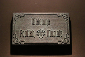 Disney Haunted Mansion Welcome Foolish Mortals inspired sign DARK aged finish