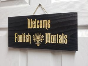 Disney Haunted Mansion Welcome Foolish Mortals inspired wood door sign