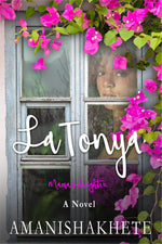 "LaTonya ""mama's daughter"" a new novel by Amanishakhete"