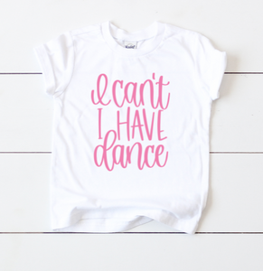 I Can't I Have Dance - Girls Tshirt