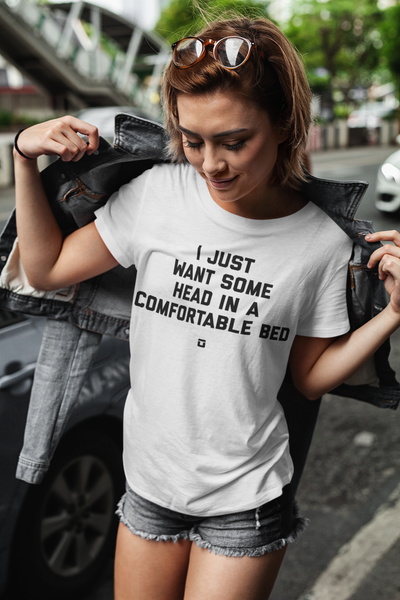 I Just Want Some Head In A Comfortable Bed T-Shirt - OniTakai