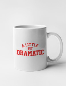 A Little Bit Dramatic Funny Classic White 11oz Coffee Mug - OniTakai