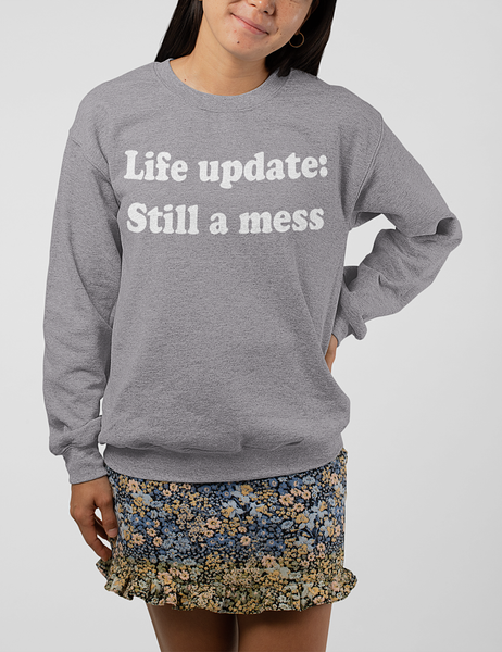 Life Update: Still A Mess | Crewneck Sweatshirt