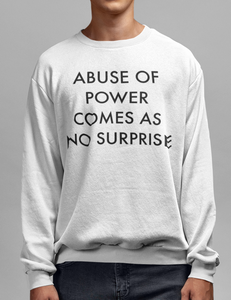 Abuse Of Power Comes As No Surprise Crewneck Sweatshirt - OniTakai