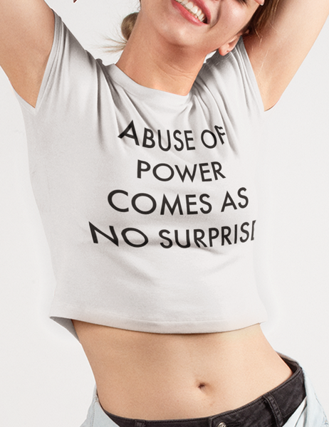 Abuse Of Power Comes As No Surprise Crop Top T-Shirt - OniTakai