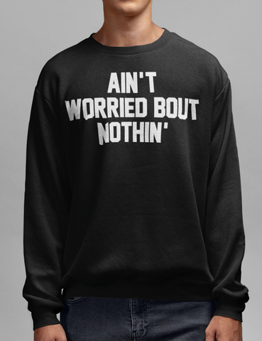 Ain't Worried About Nothin' Black Crewneck Sweatshirt - OniTakai