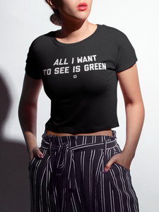 All I Want To See Is Green | Crop Top T-Shirt