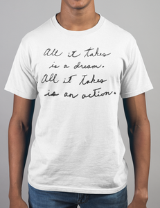 All It Takes Is A Dream All It Takes Is An Action T-Shirt - OniTakai