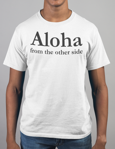 Aloha From The Other Side T-Shirt - OniTakai