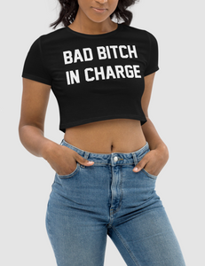 Bad Bitch In Charge | Women's Crop Top T-Shirt
