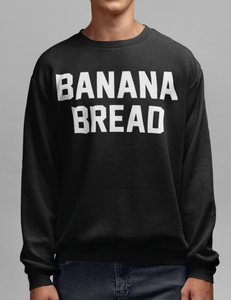 Banana Bread | Crewneck Sweatshirt