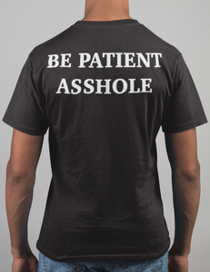 Be Patient Asshole | Back Print T-Shirt