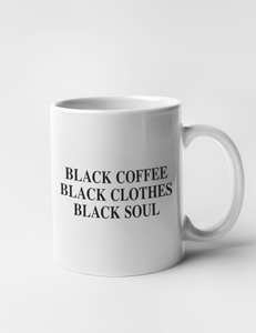 Black Coffee Black Clothes Black Soul | Classic Mug