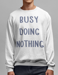 Busy Doing Nothing Crewneck Sweatshirt - OniTakai