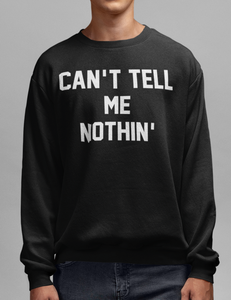 Can't Tell Me Nothin' | Crewneck Sweatshirt