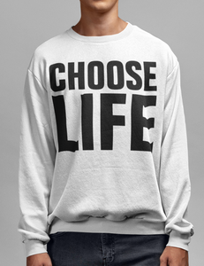 Choose Life | Crewneck Sweatshirt