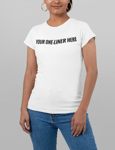 Customizable One-Liner Women's T-Shirt