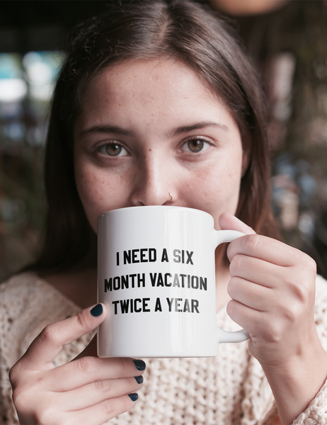 I Need A Six Month Vacation Twice A Year | Classic Mug