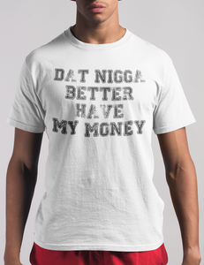 Dat Nigga Better Have My Money T-Shirt - OniTakai