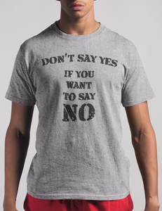 Don't Say Yes If You Want To Say No | T-Shirt