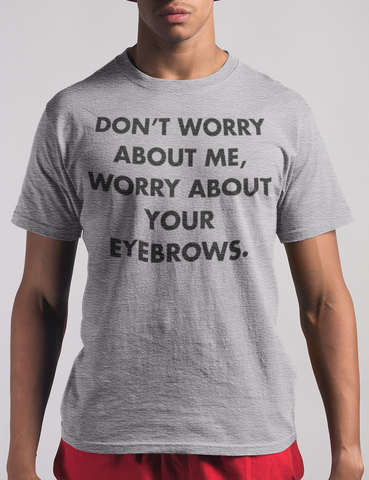 Don't Worry About Me Worry About Your Eyebrows Funny Men's Heather Grey T-Shirt - OniTakai
