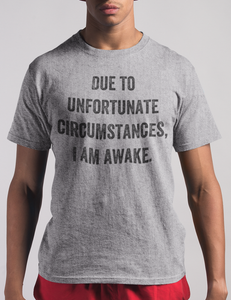 Due To Unfortunate Circumstances I Am Awake | T-Shirt
