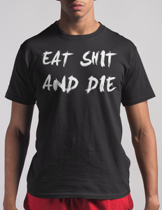 Eat Shit And Die | T-Shirt
