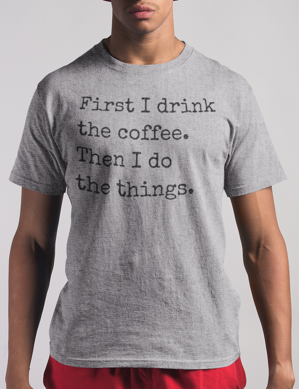 First I Drink The Coffee | T-Shirt