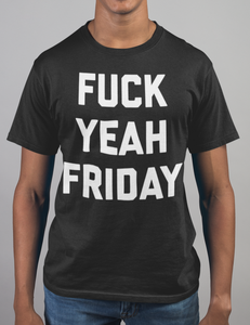 Fuck Yeah Friday T-Shirt - OniTakai