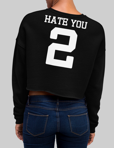 Hate You 2 | Back Print Crop Sweatshirt