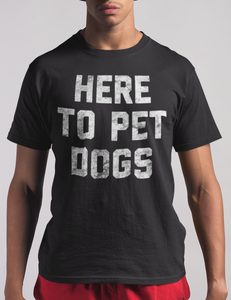 Here To Pet Dogs | T-Shirt