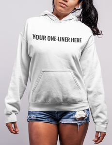 Customizable One-Liner Hoodie