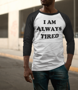 I Am Always Tired Baseball Shirt - OniTakai
