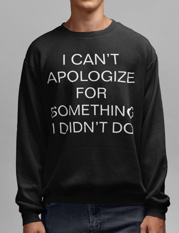 I Can't Apologize For Something I Didn't Do | Crewneck Sweatshirt By OniTakai